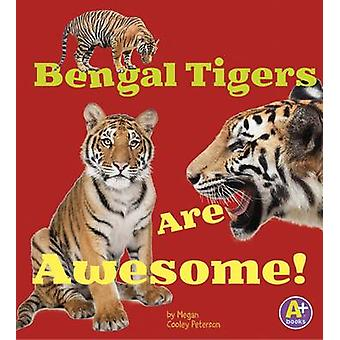 Bengal Tigers Are Awesome! by Megan Cooley Peterson - Martha E H Rust