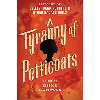 A Tyranny of Petticoats - 15 Stories of Belles - Bank Robbers & Other