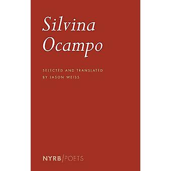 Silvina Ocampo - Selected Poems (Main) by Jason Weiss - Silvina Ocampo