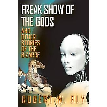 Freak Show of the Gods - And Other Stories of the Bizarre by Robert W