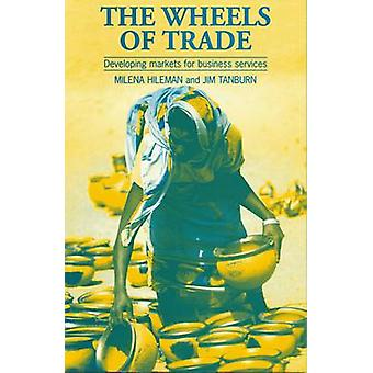 The Wheels of Trade - Developing Markets for Business Services by Jim