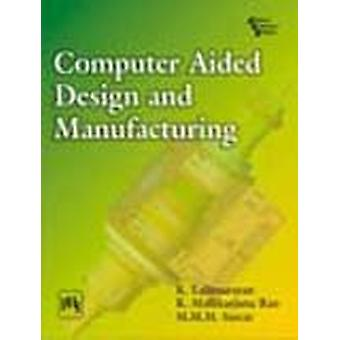 Computer Aided Design and Manufacturing by Lalit K. Narayan - 9788120