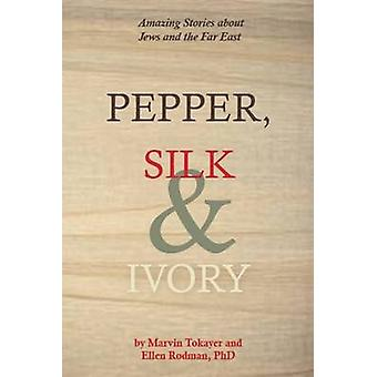 Pepper - Silk & Ivory - Amazing Stories About Jews & the Far East by M