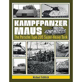 Kampfpanzer Maus - The Porsche Type 205 Super-Heavy Tank by Michael Fr
