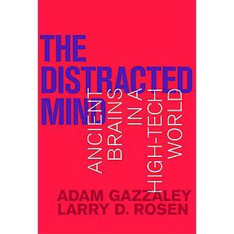 L'esprit distrait - anciens cerveaux dans un monde de haute technologie par Dr. Adam