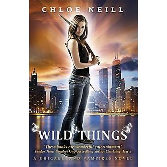 Wild Things - A Chicagoland Vampires Novel by Chloe Neill - 9780575108