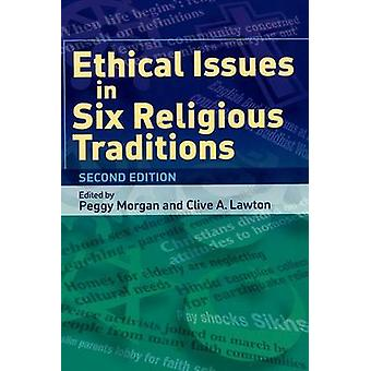 Ethical Issues in Six Religious Traditions (2nd Revised edition) by P