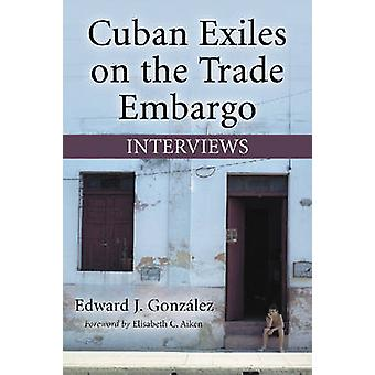 Cuban Exiles on the Trade Embargo - Interviews by Edward J. Gonzalez -
