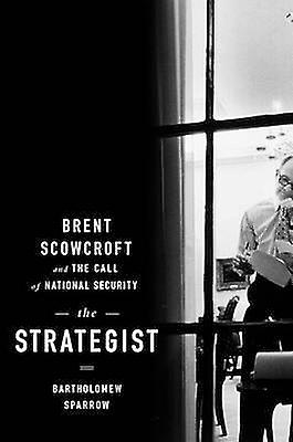 The Strategist - Brent Scowcroft and the Call of National Security by
