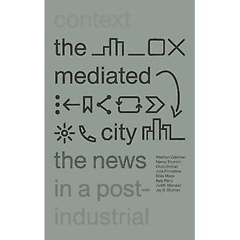 Die vermittelten Stadt - Nachrichten in einem postindustriellen Kontext von Stephen C