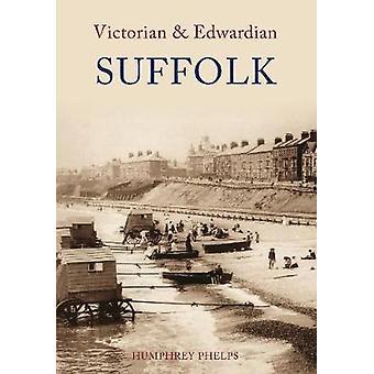 Victorian & Edwardian Suffolk by Humphrey Phelps - 9781848680296 Book