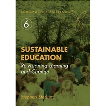 Sustainable Education - Revisioning Learning and Change by Stephen Ste