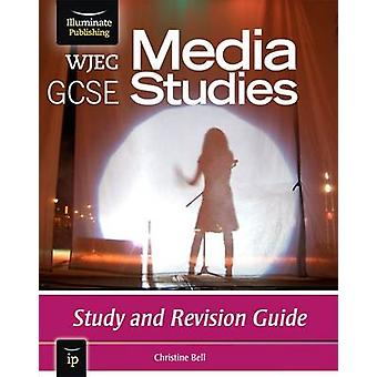 WJEC GCSE Media Studies - Study and Revision Guide by Christine Bell -
