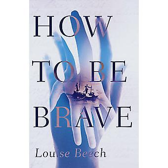 How to be Brave by Louise Beech - 9781910633199 Book