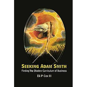 Seeking Adam Smith - Finding The Shadow Curriculum Of Business by Eli