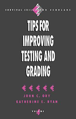 Tips for Improving Testing and Grading by Ory & John C.