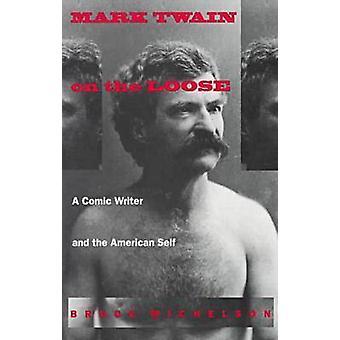 Mark Twain på fri fot-en komisk författare och amerikanska jaget av Bruc