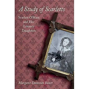 A Study of Scarletts - Scarlett O'hara and Her Literary Daughters by M