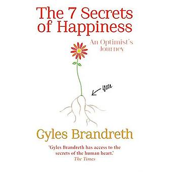 The 7 Secrets of Happiness - An Optimist's Journey by Gyles Brandreth
