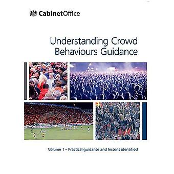 Understanding crowd behaviours: Vol. 1: Practical guidance and lessons identified