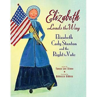 Elizabeth ouvre la voie: Elizabeth Cady Stanton et le droit de Vote