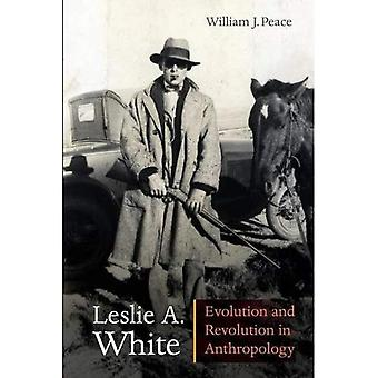 Leslie A. White: Evolution and Revolution in Anthropology (Critical Studies in the History of Anthropology Series)