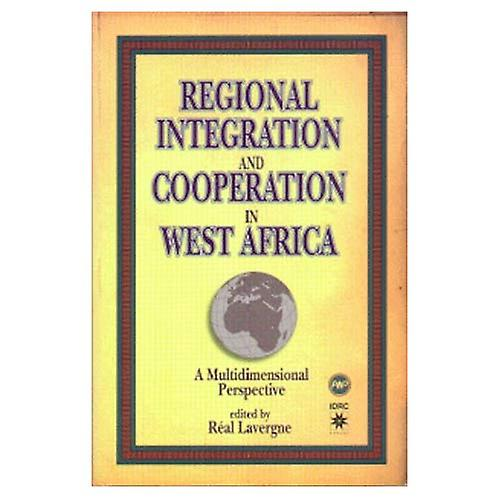 Regional Integration and Cooperation in West Africa : A Multidimensional Perspective
