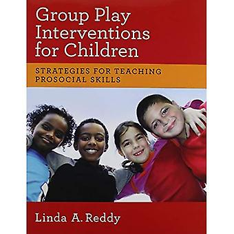 Group Play Interventions for Children: Strategies for Teaching Prosocial Skills