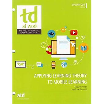 Applying Learning Theory to Mobile Learning: 32 (TD at Work (formerly Infoline))