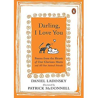 Darling, I Love You: Poems� from the Hearts of Our Glorious Mutts and All Our� Animal Friends