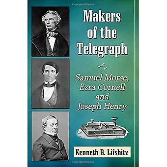 Makers of the Telegraph: Samuel Morse, Ezra Cornell and Joseph Henry