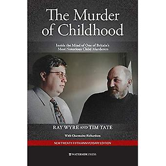 The Murder of Childhood: Inside the Mind of One of� Britain's Most Notorious Child Murderers