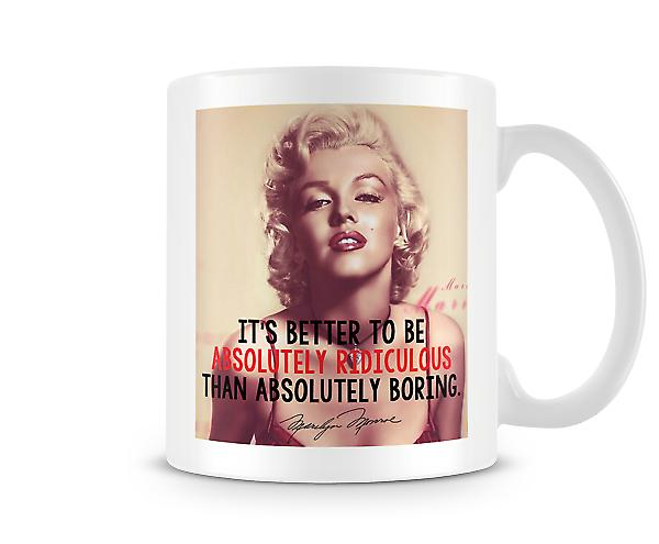 Better To Be Absolutely Ridiculous Than Absolutely Boring Mug