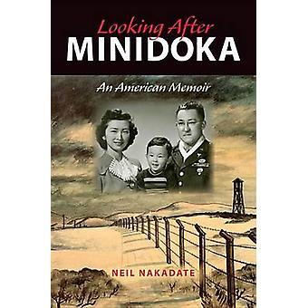 Guardando dopo Minidoka un Memoir americano di Nakadate & Neil