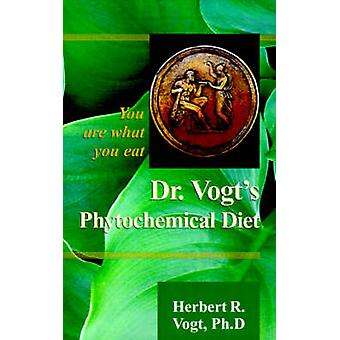 Dr. Vogts Phytochemical Diet You Are What You Eat by Vogt & Herbert R.