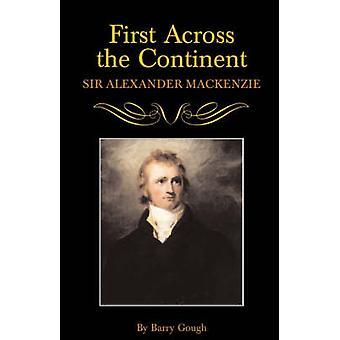 First Across the Continent Sir Alexander MacKenzie by Gough & Barry