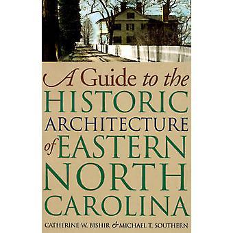 En Guide til den historiske arkitekturen i østlige North Carolina ved Bishir & Catherine W.