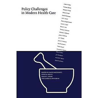 Policy Challenges in Modern Health Care by Rogut & Lynn B.