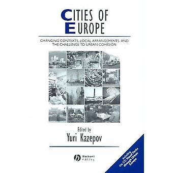 Cities of Europe Changing Contexts Local Arrangements and the Challenge to Urban Cohesion With CDROM by Kazepov & Yuri