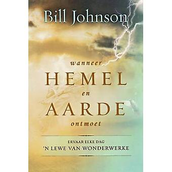 When Heaven Invades Earth Afrikaans by Johnson & Bill