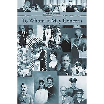 To Whom It May Concern by Ewbank & J. Robert