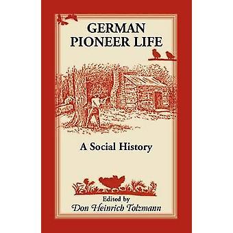 German Pioneer Life A Social History by Tolzmann & Don H.
