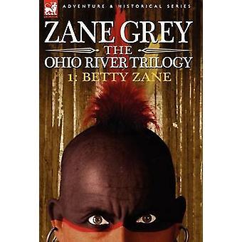The Ohio River Trilogy 1 Betty Zane by Grey & Zane