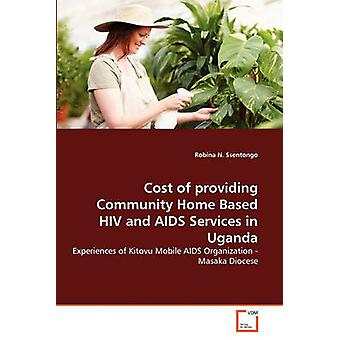Cost of providing Community Home Based HIV and AIDS Services in Uganda by N. Ssentongo & Robina