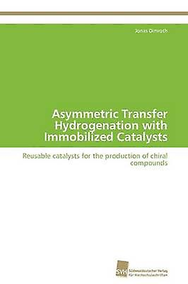 Asymmetric Transfer Hydrogenation with Immobilized Catalysts by Dimrougeh Jonas