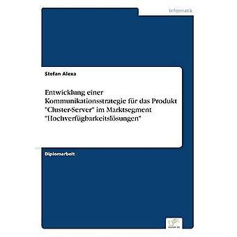 Entwicklung einer Kommunikationsstrategie fr im Produkt ClusterServer Marktsegment Hochverfgbarkeitslsungen por Alexa & Stefan de Souza