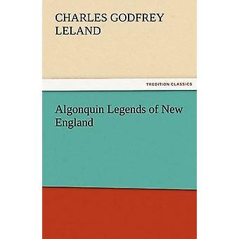 Algonquin Legends of New England by Leland & Charles Godfrey