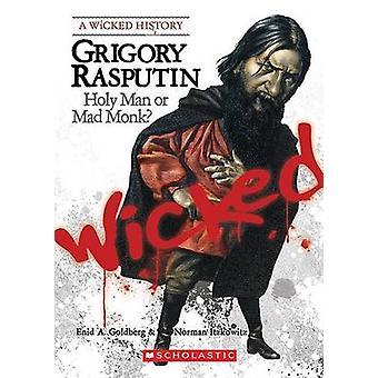 Grigory Rasputin - Holy Man or Mad Monk? by Enid A Goldberg - Norman I