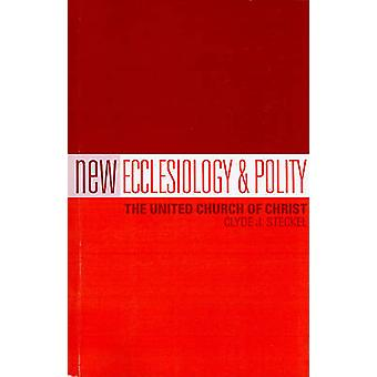 New Ecclesiology & Polity  - The United Church of Christ by Clyde J St