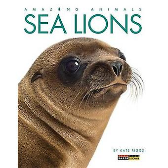 Amazing Animals - Sea Lions by Kate Riggs - 9780898129281 Book